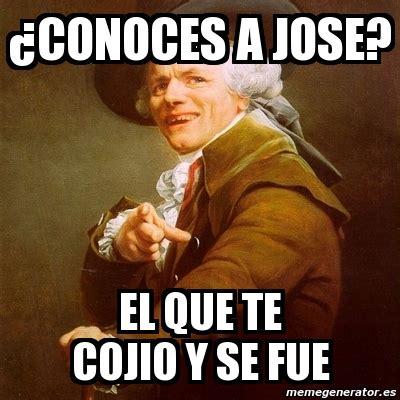 Jose Meme Meme Joseph Ducreux 191 Conoces A Jose El Que Te Cojio Y
