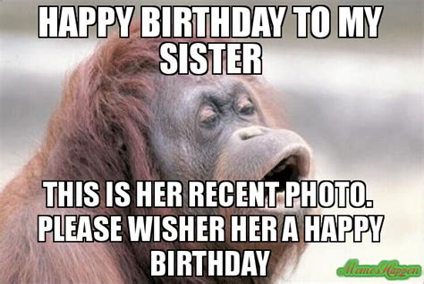 Birthday Sister Meme - 20 hilarious birthday memes for your sister sayingimages com