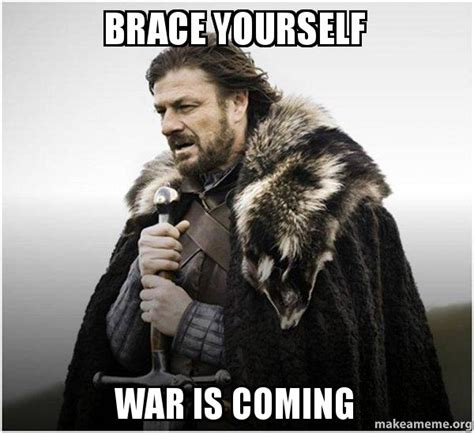 Brace Yourself Meme - brace yourself war is coming brace yourself game of thrones meme make a meme