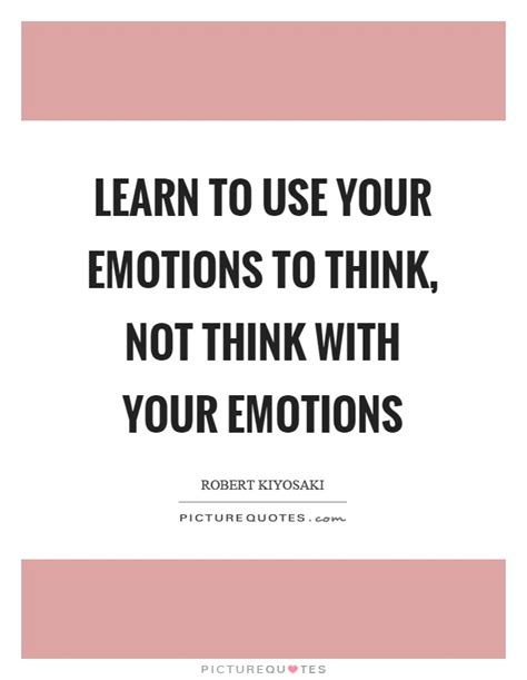 Learn To Use Your Emotions To Think, Not Think With Your