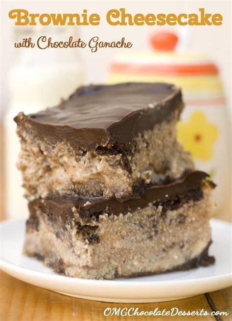 chocolate ganache dessert recipe brownie cheesecake with chocolate ganache chocolate dessert recipes omg chocolate desserts