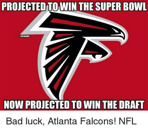 Atlanta Falcons Memes - projectedtowin the super bowl enfimemei now projected to win the draft bad luck atlanta falcons