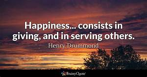 Henry Drummond - Happiness... consists in giving, and in...