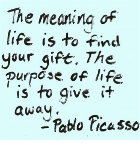 The Meaning Of Life Is To Find Your Gift The Purpose Of