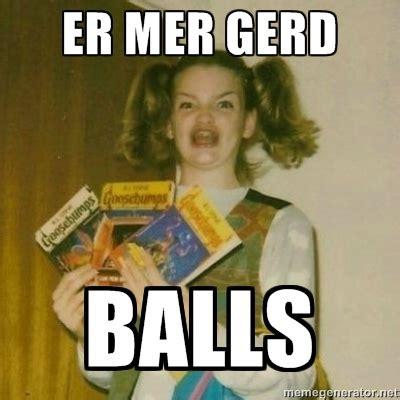Goosebumps Girl Meme - er mer gerd balls just keep pinning