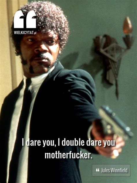 Pulp Fiction Meme - i dare you i double dare you motherfucker jules