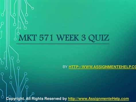mkt 571 week 3 quiz complete assignment help