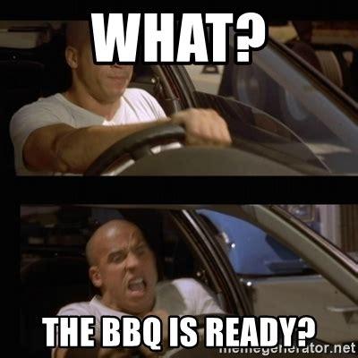 Bbq Meme - what the bbq is ready vin diesel car meme generator