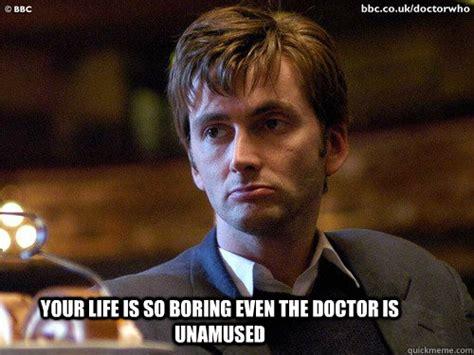 Unamused Meme - your life is so boring even the doctor is unamused unamused tennant quickmeme