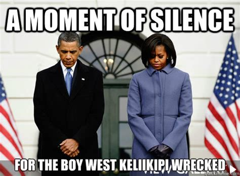 Moment Of Silence Meme - a moment of silence for the boy west keliikipi wrecked misc quickmeme