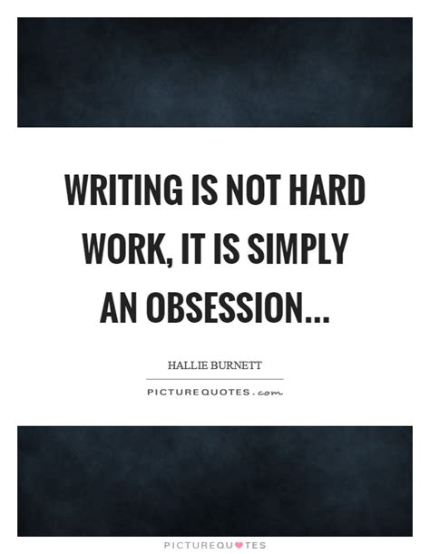 Writing Is Not Hard Work, It Is Simply An Obsession  Picture Quotes