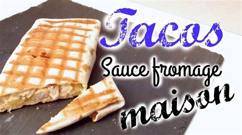 recette pate tacos maison recette tacos sauce fromage maison