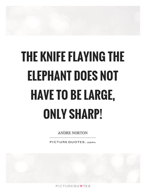 Knives Quotes by Elephant Quotes Elephant Sayings Elephant Picture Quotes