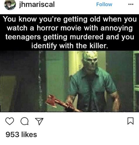 You Re Getting Old Meme - ihmariscal follow you know you re getting old when you watch a horror movie with annoying
