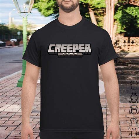 Creeper-Aw-Man T-Shirt, Hoodie, Longsleeve, Sweater, Bella ...