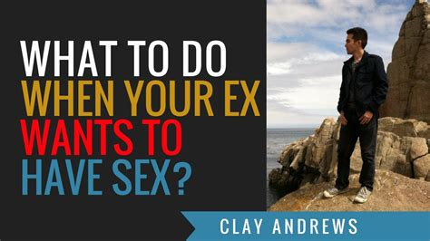 what to do when your ex wants to have sex youtube