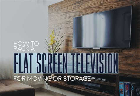 pack  flat screen television  moving  storage