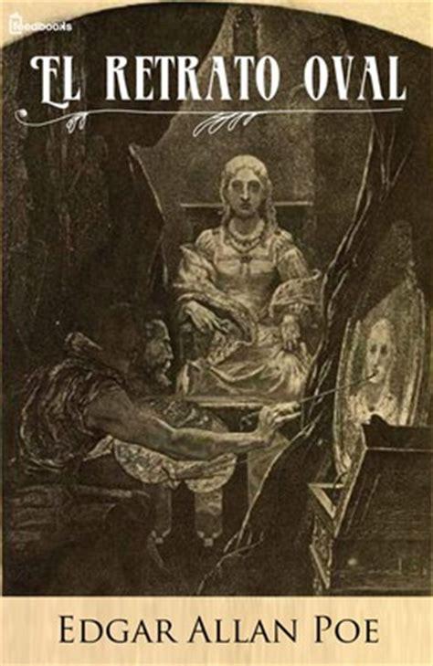 Berenice Resumen Poe by El Retrato Oval Edgar Allan Poe Feedbooks