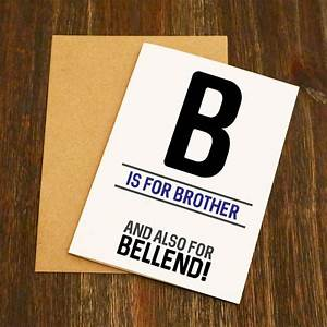 B Is For Brother And Also For Bellend Birthday Card ...