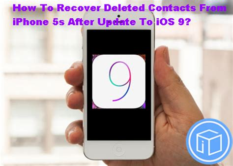 how to restore iphone 5s recover deleted contacts from iphone 5s when update to ios 9