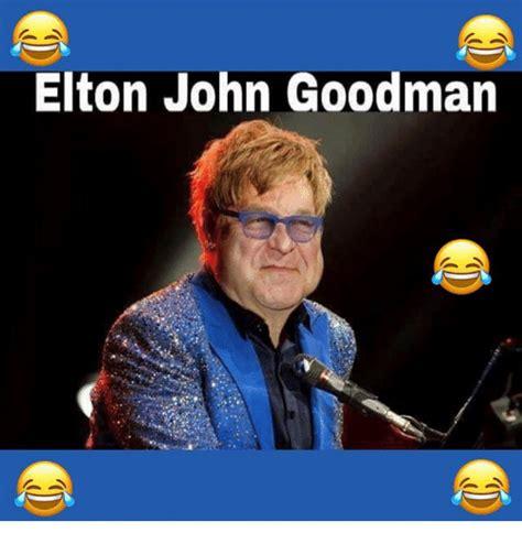 John Goodman Meme - elton john goodman meme on sizzle