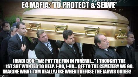 Mafia Meme - e4 mafia quot we put the fun in funeral quot meme generator imgflip act pinterest funeral