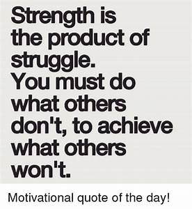Strength Is The Product Of Struggle You Must Do What