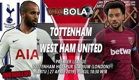 Prediksi ViaBola : Tottenham Vs West Ham 27 April 2019 ...