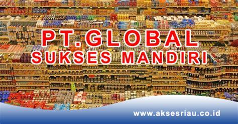lowongan pt global sukses mandiri pekanbaru juni