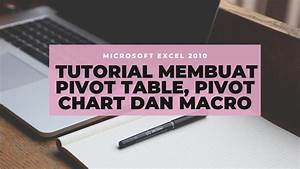 Bagaimana Cara Membuat Pivot Table  Pivot Chart Dan Macro