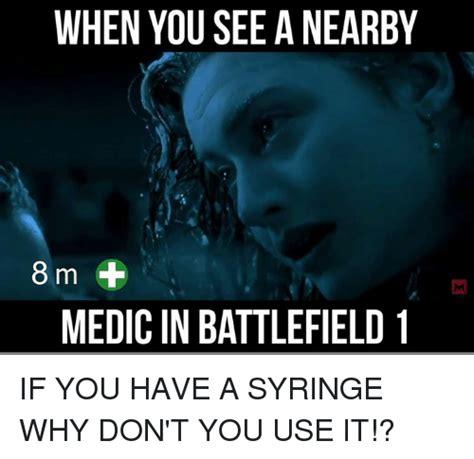 Battlefield 1 Memes - 25 best memes about syringe syringe memes