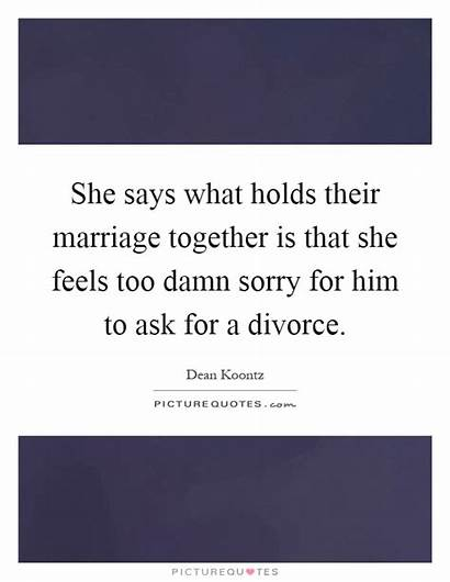 Quotes Sorry She Holds Marriage Ask Says