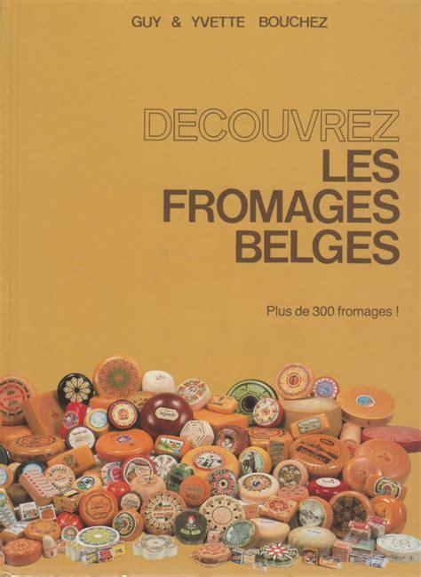 découvrez les fromages belges plus de 300 fromages