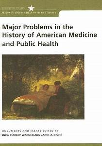 major problems in the history of american medicine and With major problems in american colonial history documents and essays