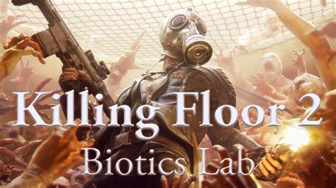killing floor 2 walkthrough killing floor 2 biotics lab survival walkthrough hq 60fps