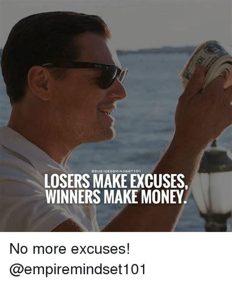 Make Money Meme - losers make excuses winners make money no more excuses meme on sizzle