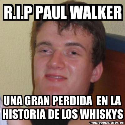 Meme R - meme stoner stanley r i p paul walker una gran perdida en la historia de los whiskys 7106911