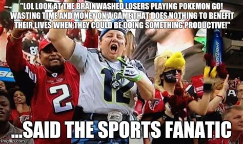 Go Sports Meme - image tagged in pokemon go sports fans imgflip