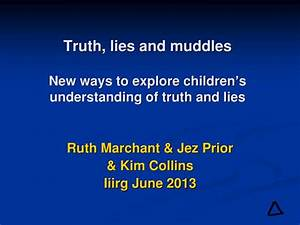 PPT - Truth, lies and muddles New ways to explore children ...