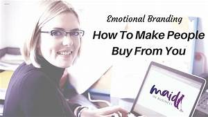 How To Make People Buy From You | Emotional Branding ...