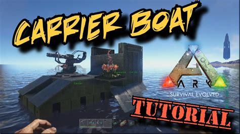 Ark Motorboat Builds by Carrier Boat Tutorial Ark Survival Evolved
