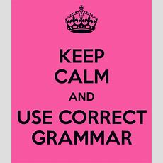 Keep Calm And Use Correct Grammar Poster  Kathryn  Keep Calmomatic
