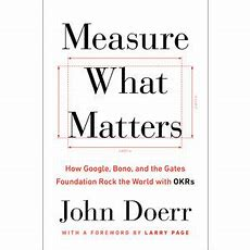 Measure What Matters How Google, Bono And The Gates Foundation Rock The World With Okrs