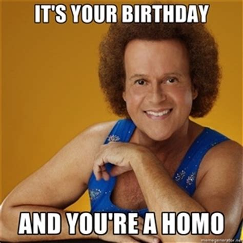Funny Gay Meme - it s your birthday and you re a homo gay richard simmons