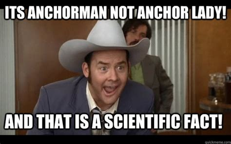 Anchorman Memes - its anchorman not anchor lady and that is a scientific fact misc quickmeme