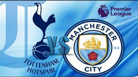 LINK Live Streaming Tottenham Hotspur vs Manchester City ...