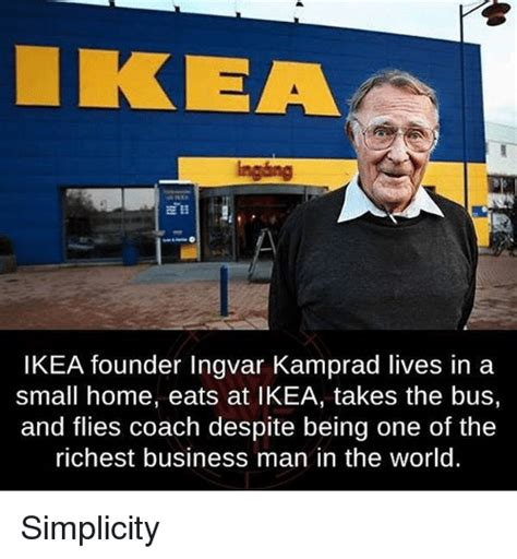 Ikea Meme - kea ingang ikea founder ingvar krad lives in a small home eats at ikea takes the bus and