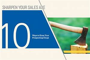 Sharpen Your Sales Axe  10 Ways To Hone Your Prospecting