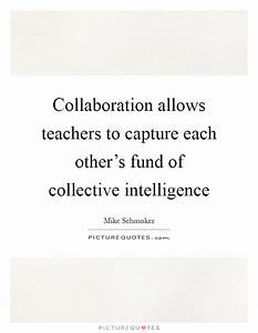 Collaboration a... Intelligent Teacher Quotes