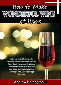 How to make wonderful wine at home insider secrets and for How to print your own labels at home